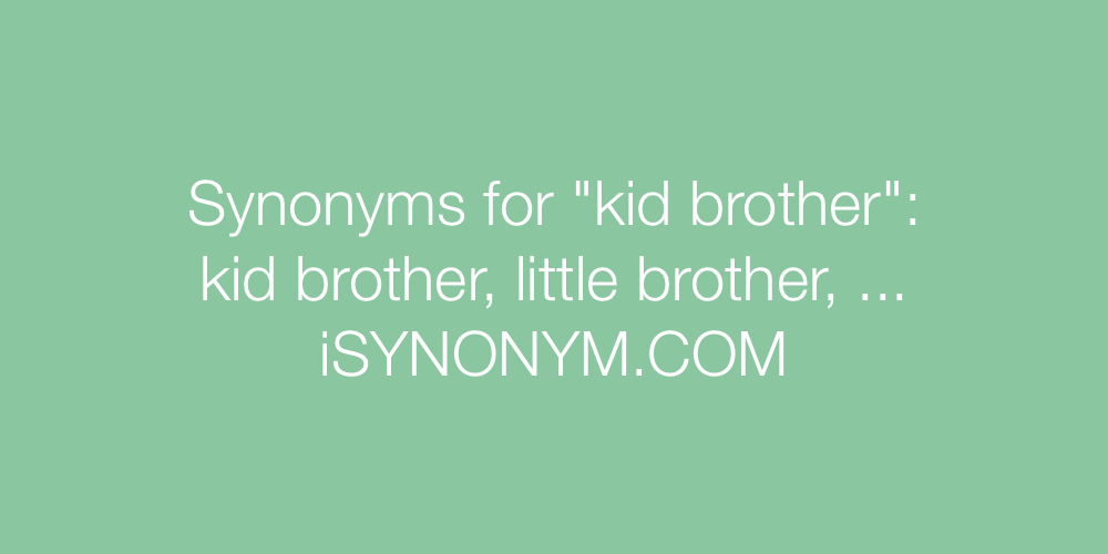 Synonyms kid brother