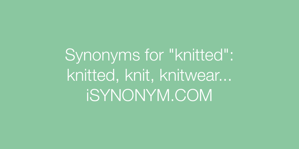 Synonyms knitted