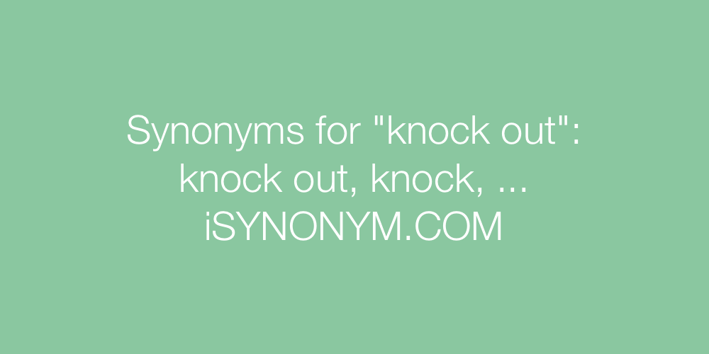 Synonyms knock out