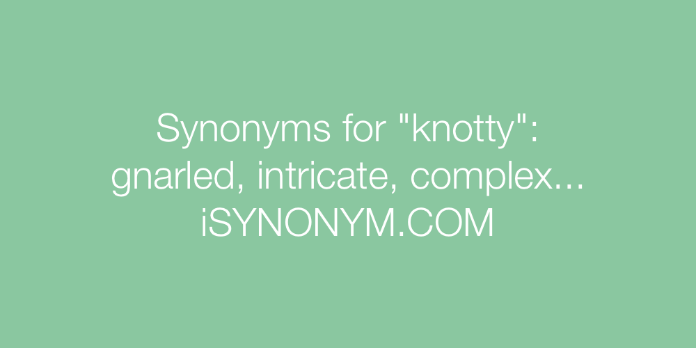 Synonyms knotty