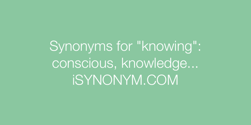 Synonyms knowing