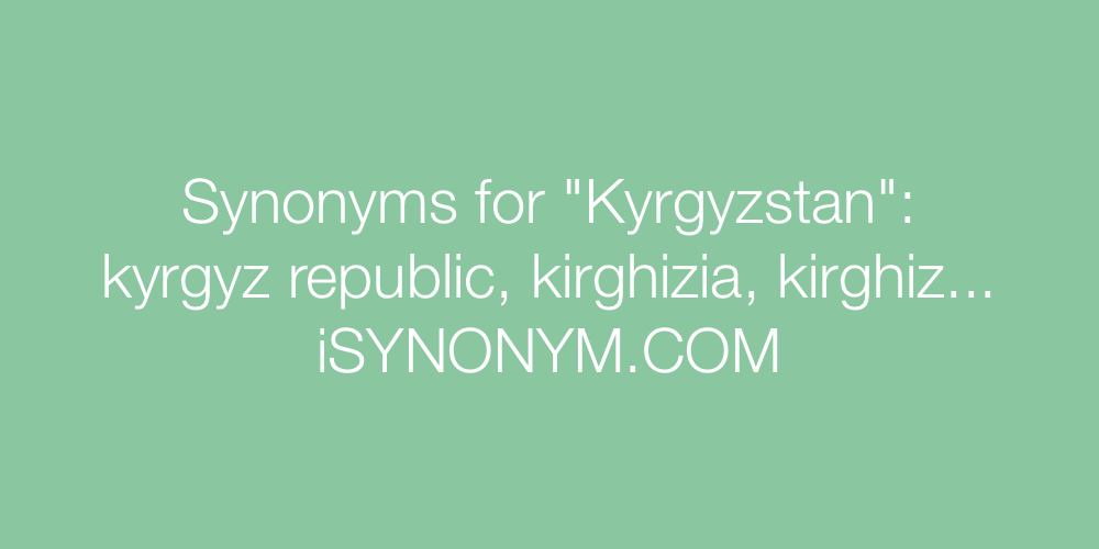 Synonyms Kyrgyzstan