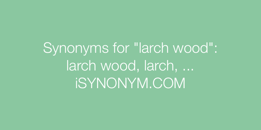 Synonyms larch wood