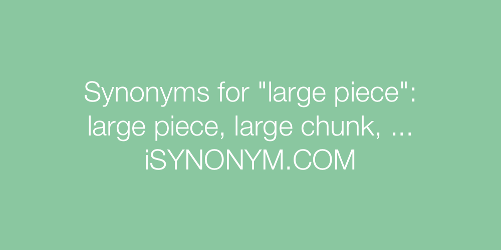 Synonyms large piece