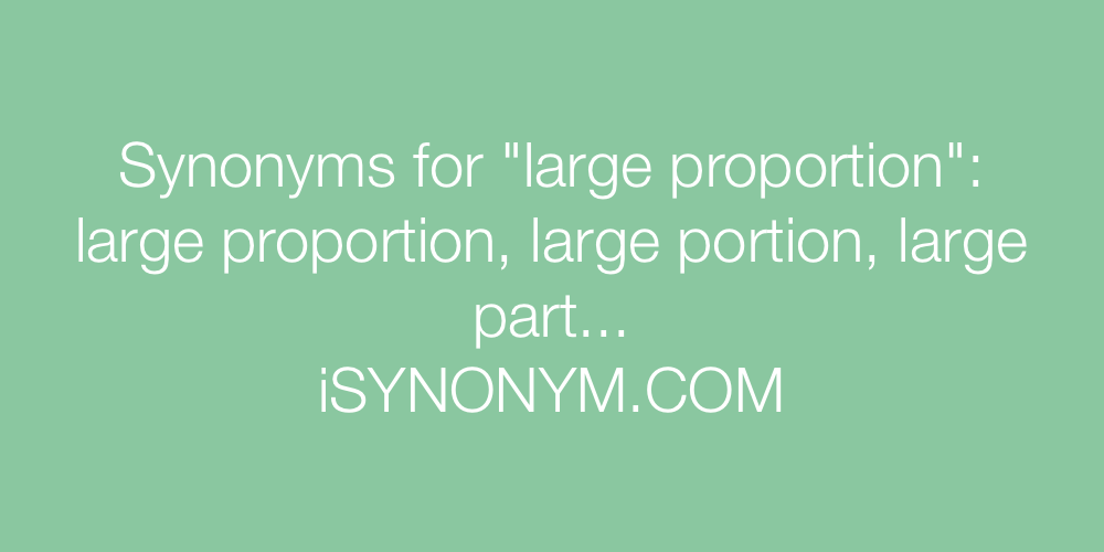 Synonyms large proportion