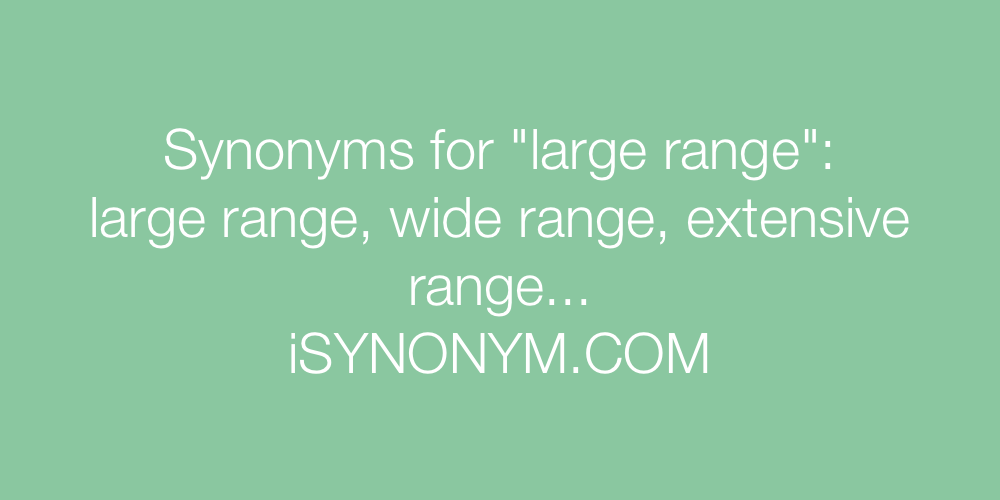 Synonyms large range