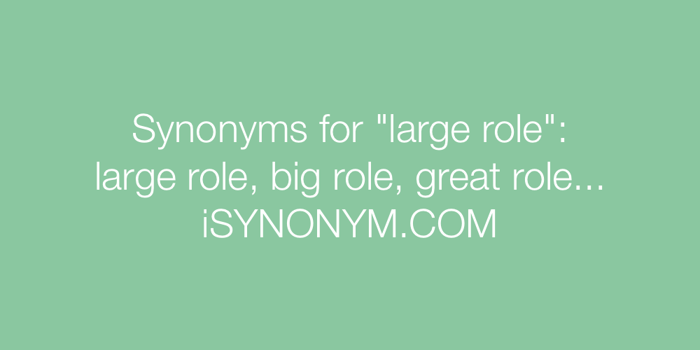 Synonyms large role