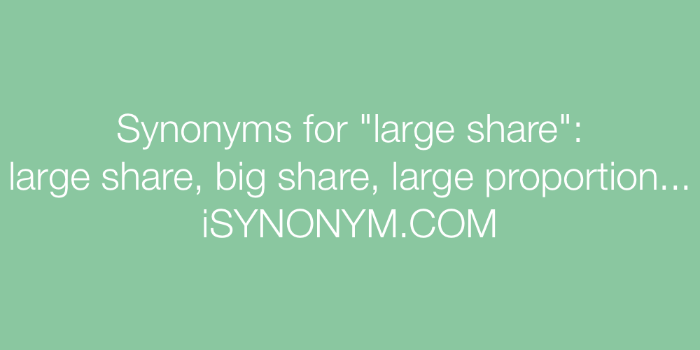Synonyms large share