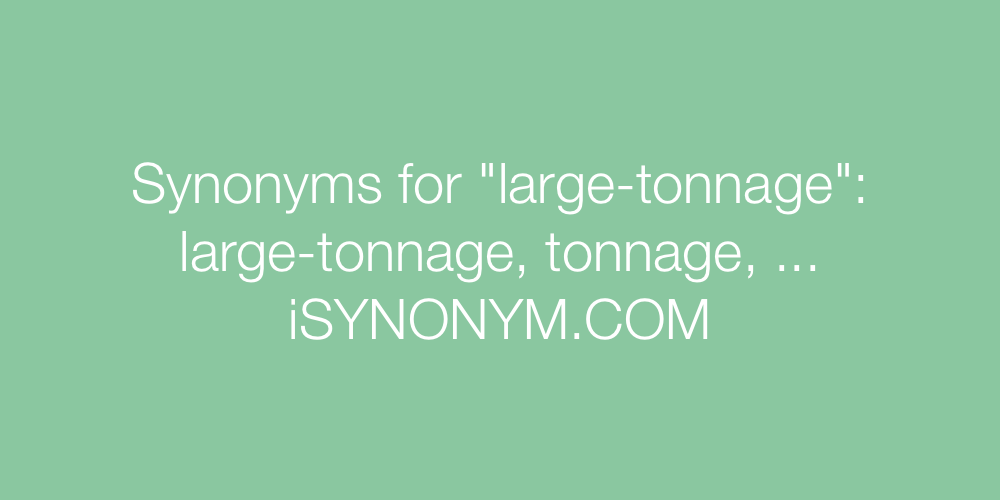 Synonyms large-tonnage