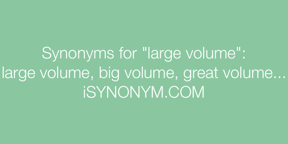 Synonyms large volume