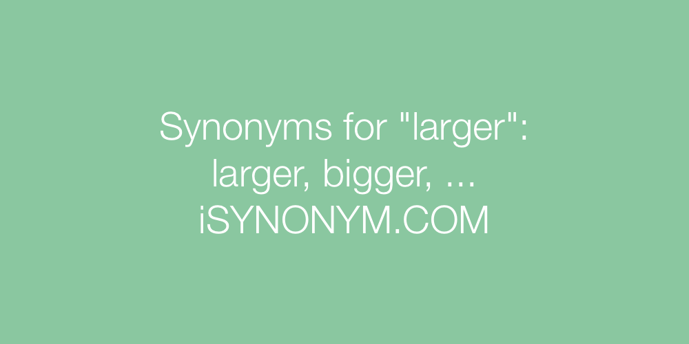Synonyms larger