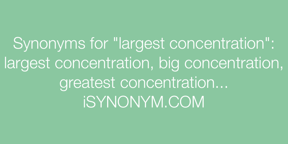 Synonyms largest concentration