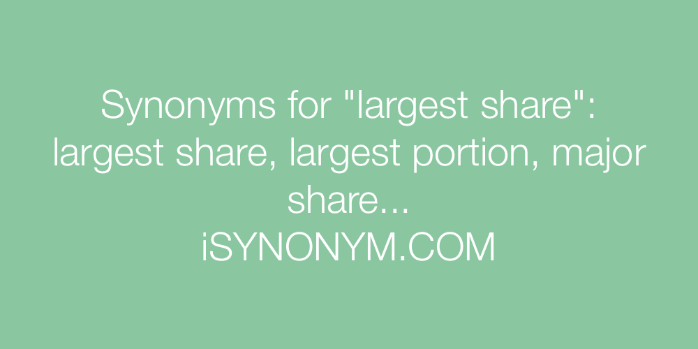 Synonyms largest share