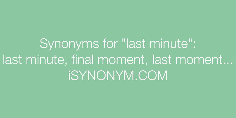 Synonyms last minute