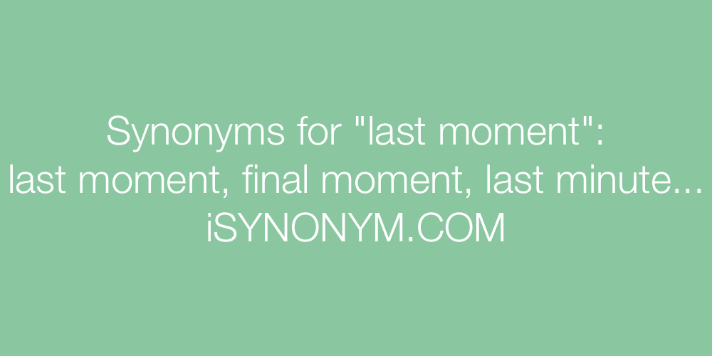 Synonyms last moment