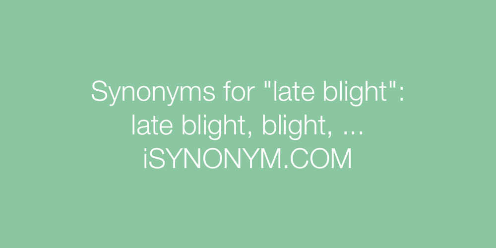 Synonyms late blight