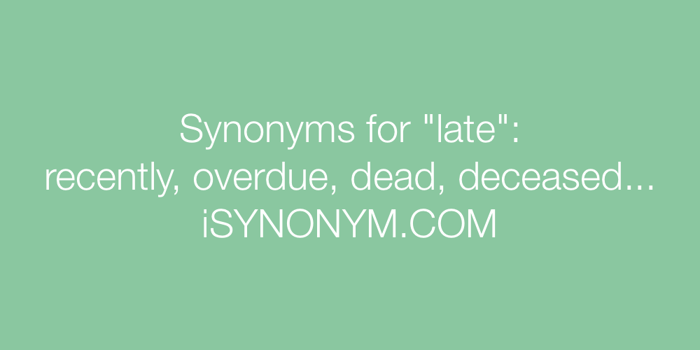Synonyms late