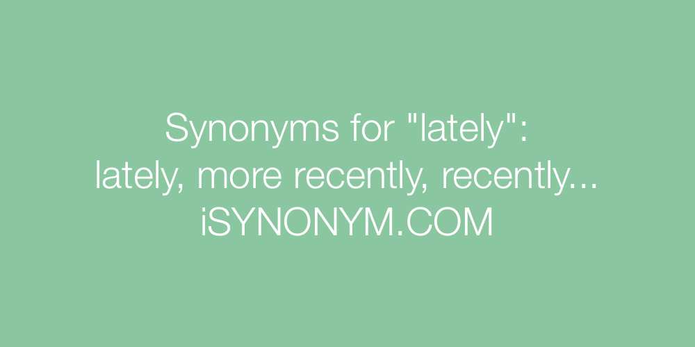 Synonyms lately