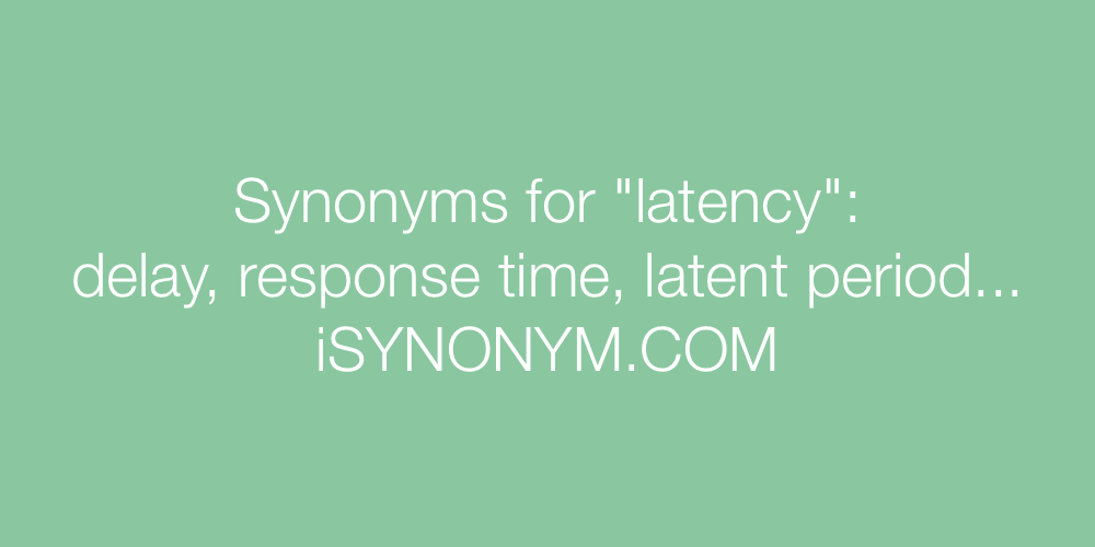 Synonyms latency