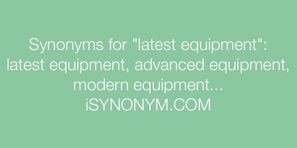 Synonyms latest equipment