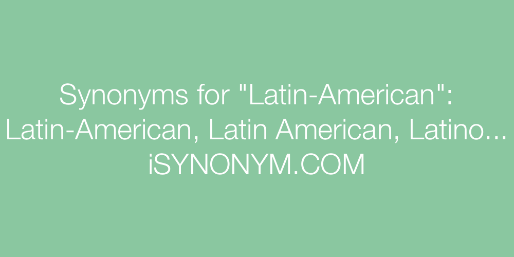 Synonyms Latin-American