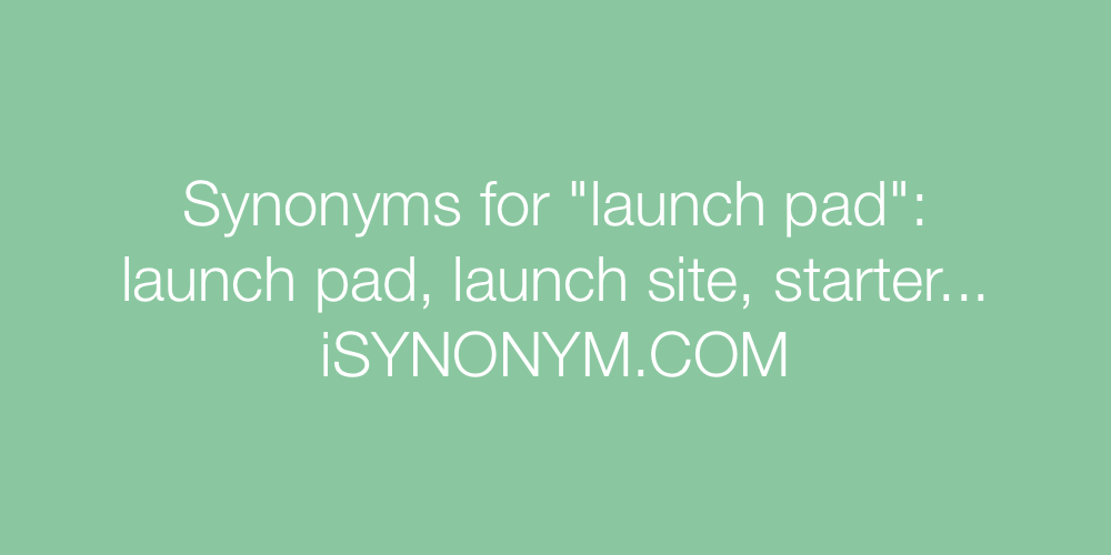 Synonyms launch pad