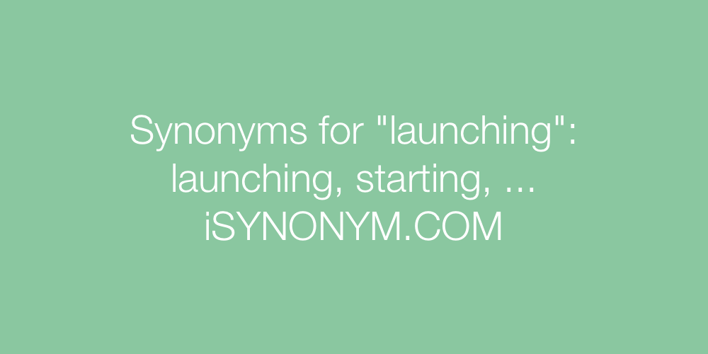 Synonyms launching