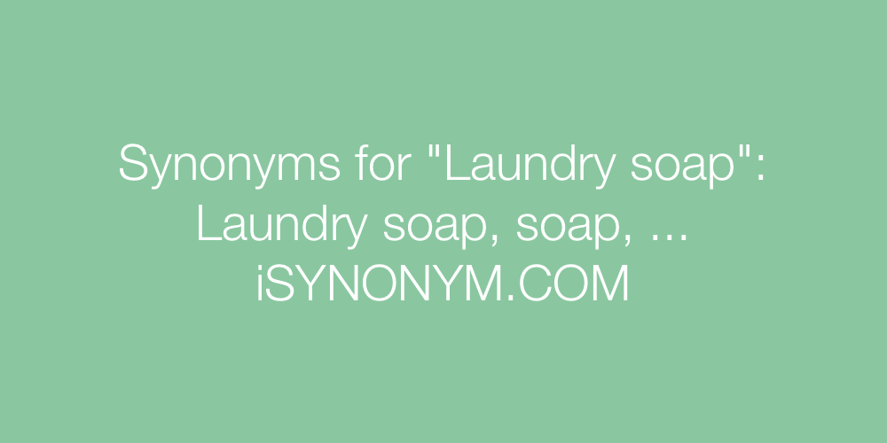Synonyms Laundry soap