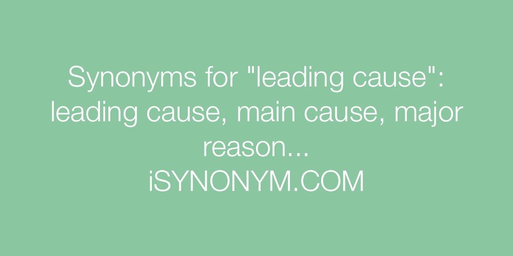 Synonyms For Leading Cause Leading Cause Synonyms Isynonym Com
