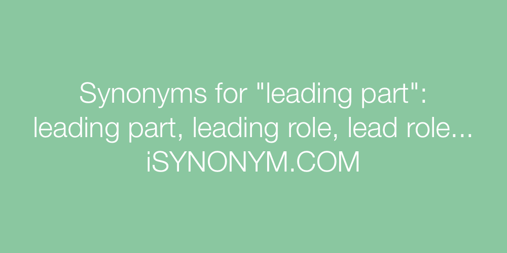 Synonyms For Leading Part Leading Part Synonyms Isynonym Com