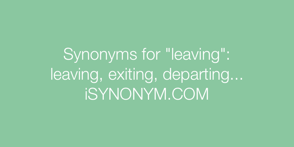 Synonyms leaving