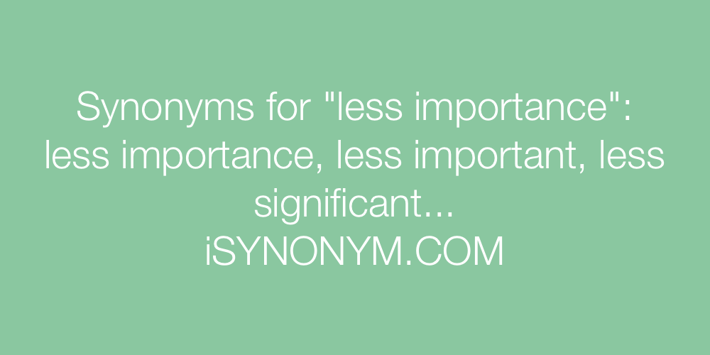 Synonyms less importance