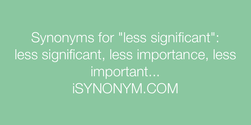 Synonyms less significant