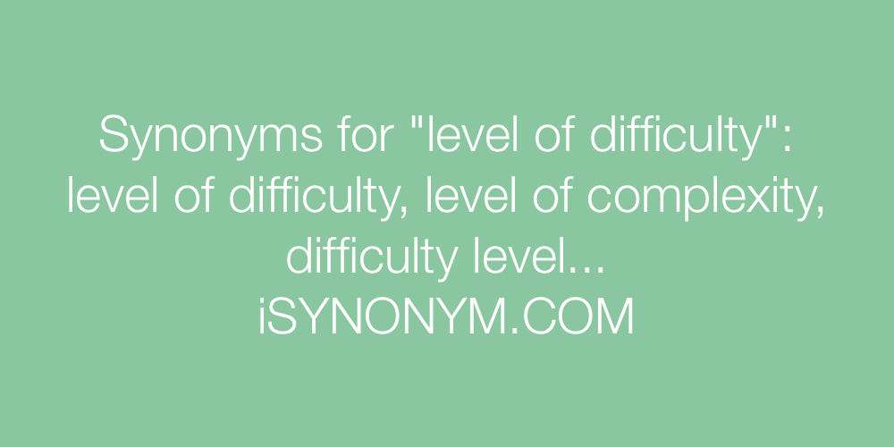 Synonyms level of difficulty