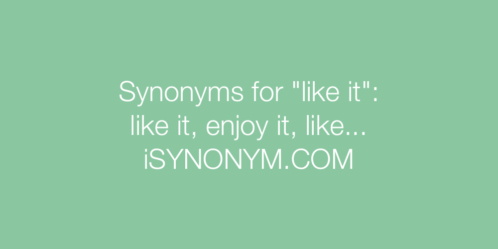Synonyms like it