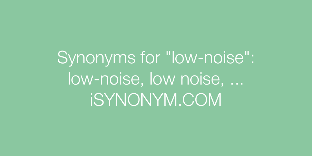 Synonyms low-noise