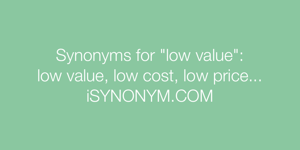 Synonyms low value