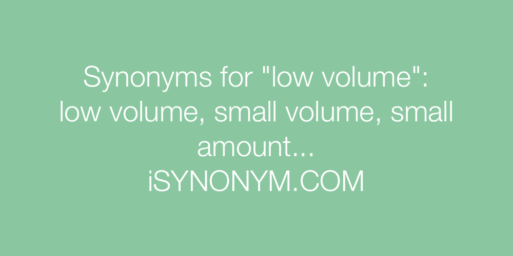Synonyms low volume