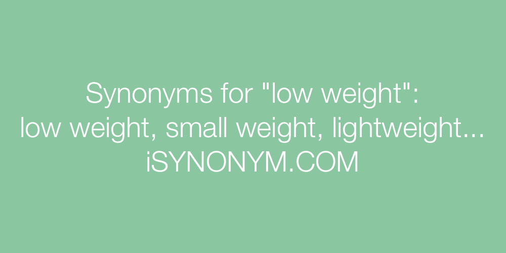 Synonyms low weight