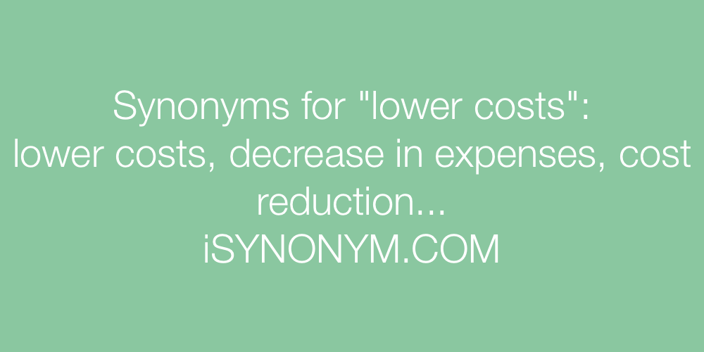 Synonyms lower costs