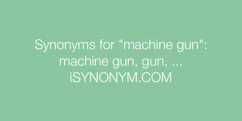 Synonyms machine gun