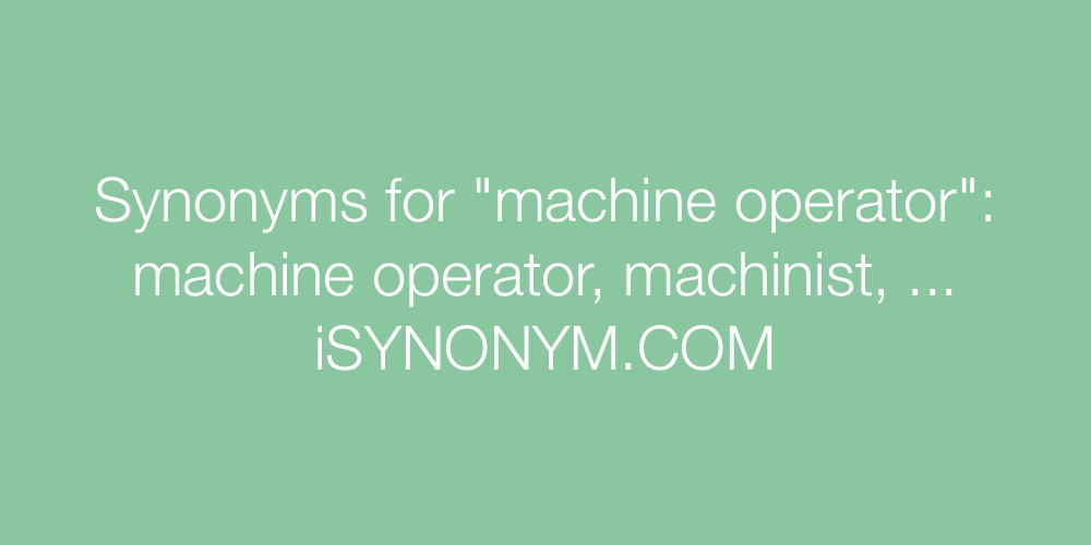Synonyms machine operator