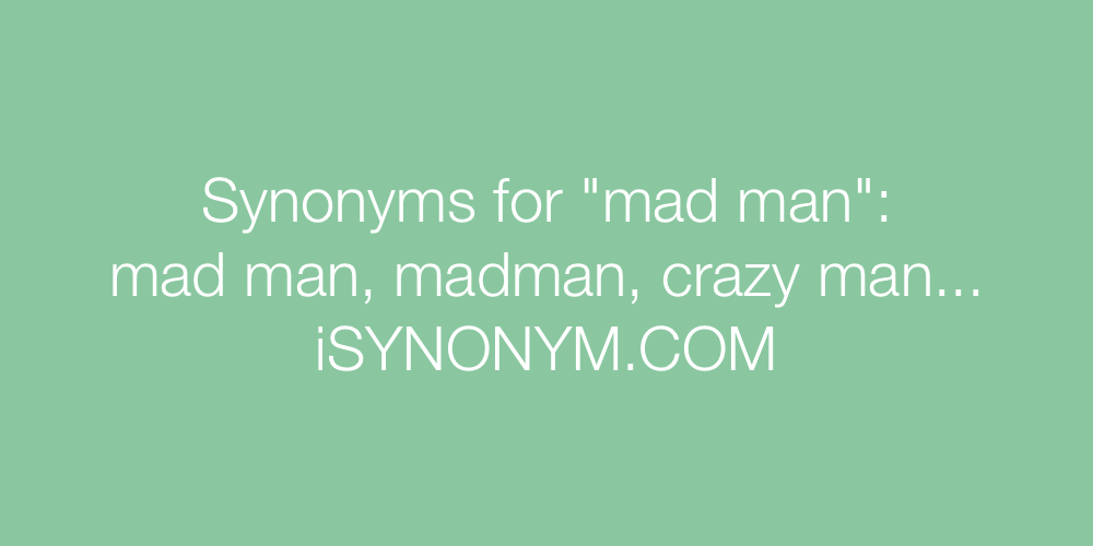 Synonyms mad man