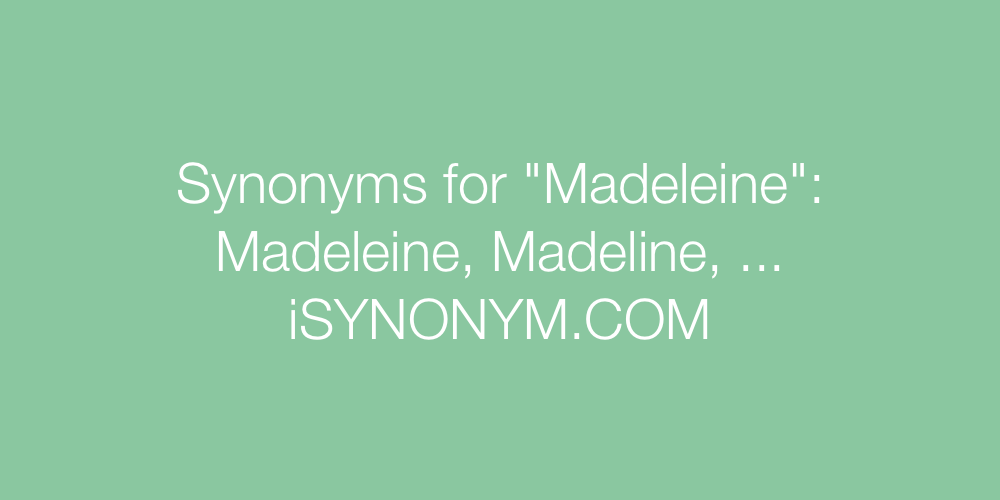 Synonyms Madeleine