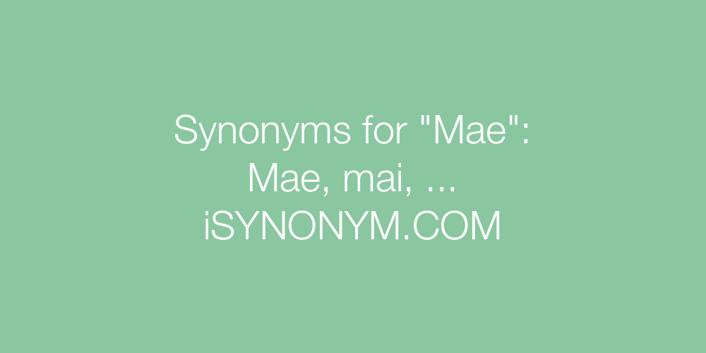 Synonyms Mae