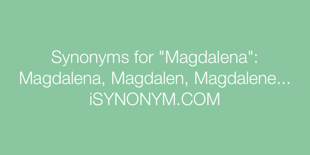 Synonyms Magdalena