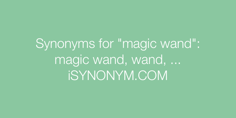 Synonyms magic wand