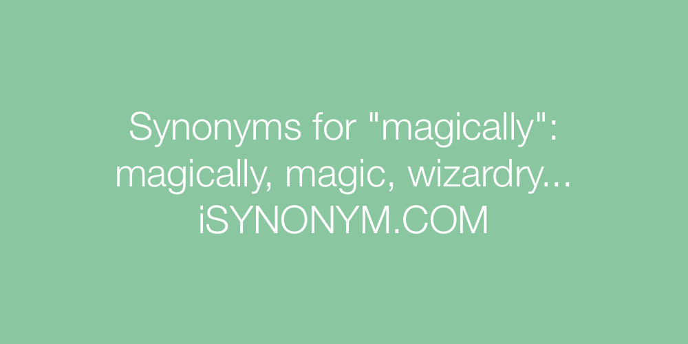Synonyms magically