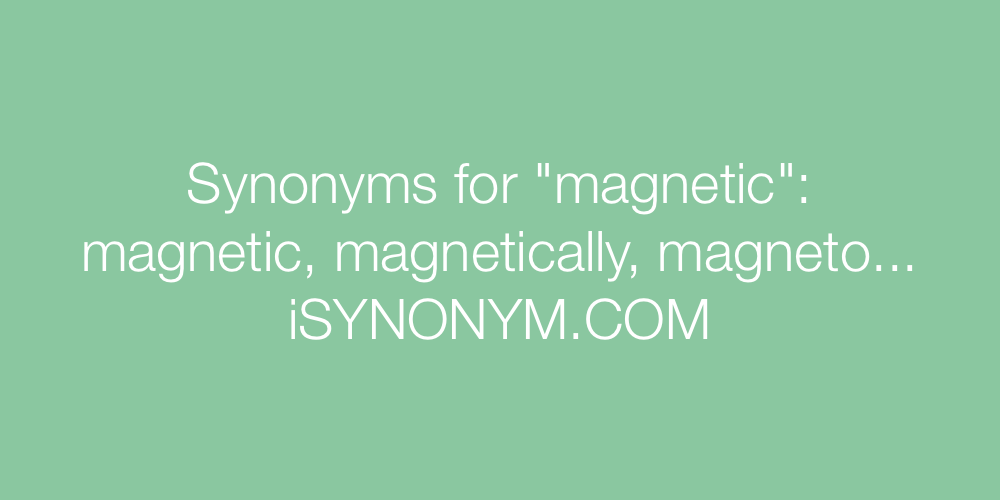 Synonyms magnetic