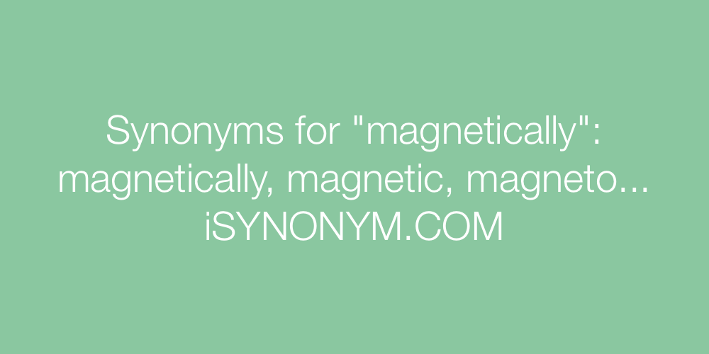 Synonyms magnetically